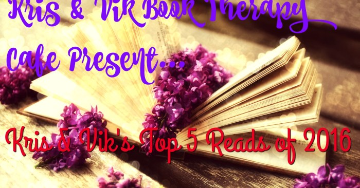 Kris & Vik's Top 5 Reads of 2016