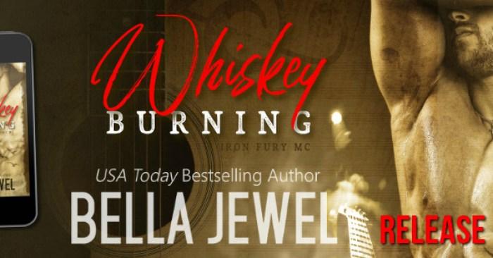 RELEASE BLITZ: WHISKEY BURNING by Bella Jewel