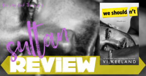 REVIEW: WE SHOULDN'T by Vi Keeland (Sultan)