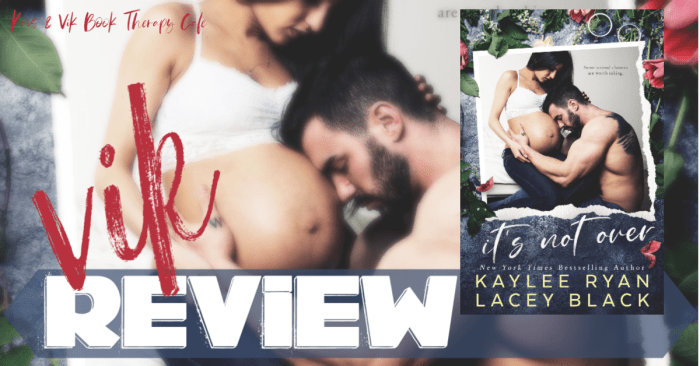 ✔ #NewRelease REVIEW: IT'S NOT OVER by Kaylee Ryan & Lacey Black