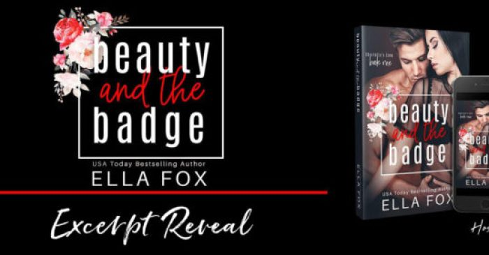 EXCERPT: BEAUTY AND THE BADGE by Ella Fox