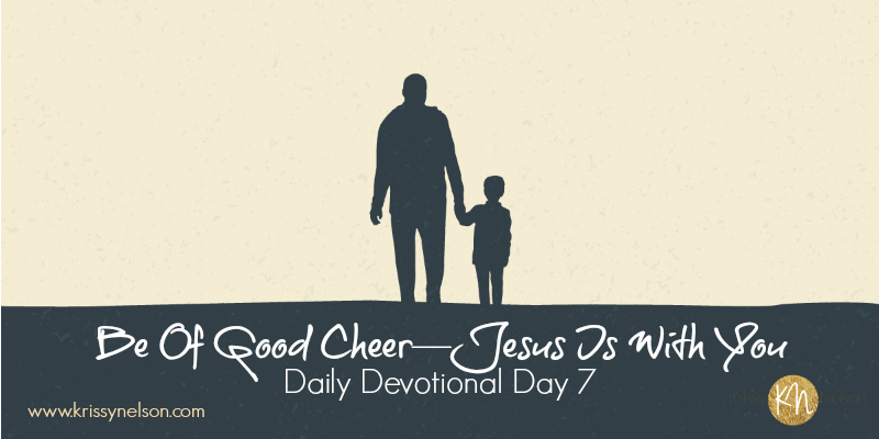 Be Of Good Cheer—Jesus Is With You
