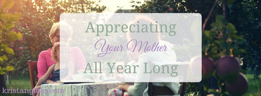 Appreciating Your Mother All Year Long
