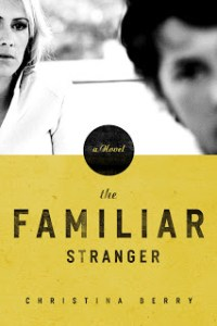 BLOG TOUR: The Familiar Stranger by Christina Berry
