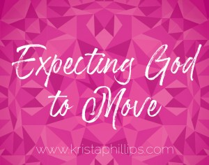 Expecting God To Move
