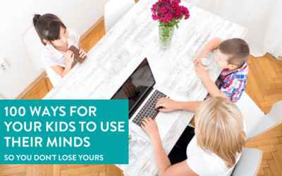 100 Ways for Your Kids to Use Their Mind, So You Don't Lose Yours