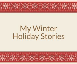 Read more about the article My Winter Holiday Stories