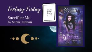 Read more about the article Fantasy Friday: Sacrifice Me by Sarra Cannon
