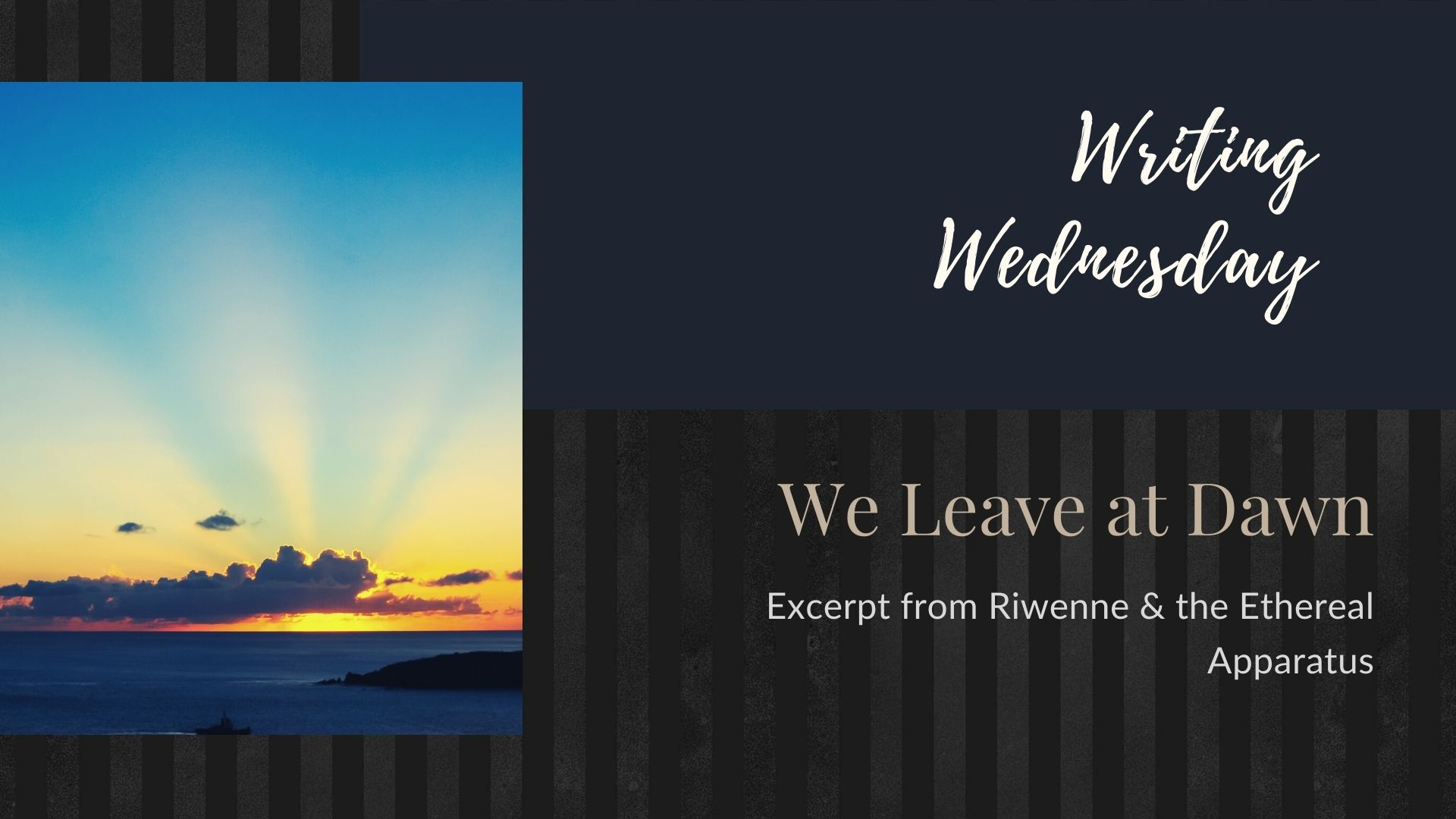 You are currently viewing Writing Wednesday: We Leave at Dawn