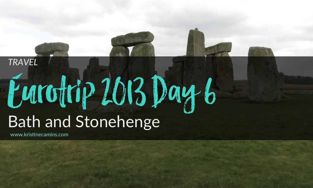 Eurotrip Day 6 – London: Bath and Stonehenge
