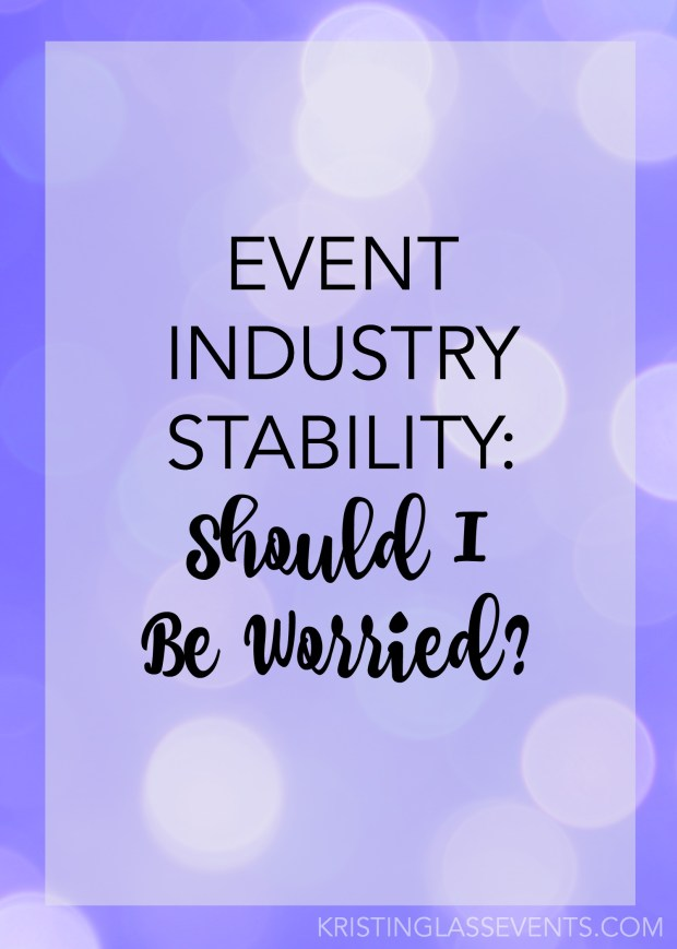 Event industry stability: Should I be worried? Short answer: No.