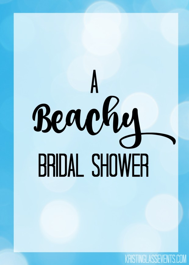 A Beachy Bridal Shower - decor and snack ideas!