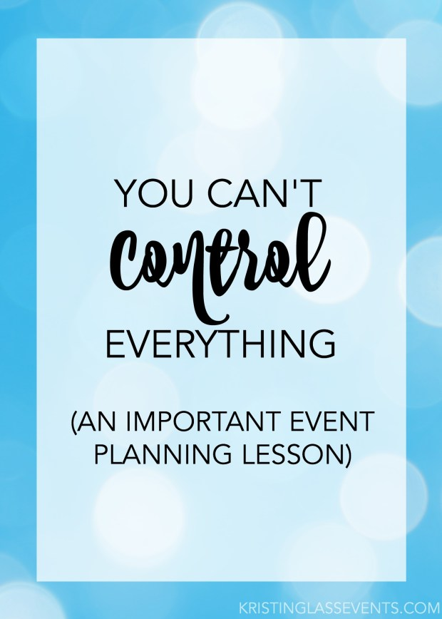 You can't control everything - an important event planning lesson