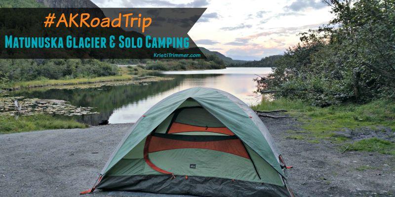 Day 1 AKRoadTrip Matanuska Glacier & Solo Camping feature
