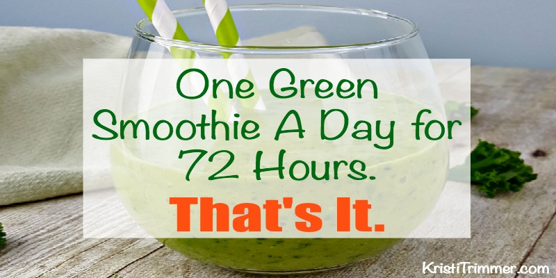 One Green Smoothie A Day for 72 Hours. That's It. FB