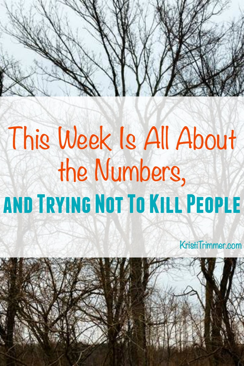 This Week Is All About the Numbers, and Trying Not To Kill People PT
