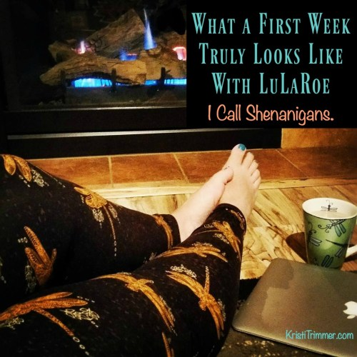 what-a-first-week-truly-looks-like-with-lularoe-i-call-shenanigans