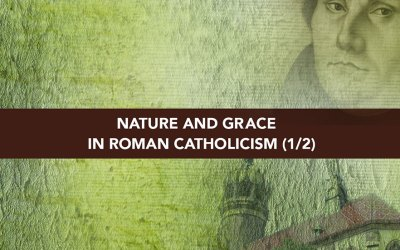 Session 3 – Nature and Grace in Roman Catholicism Part 1