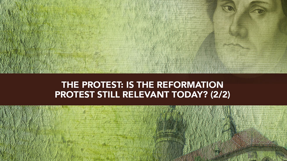 Session 7 – The Protest – Is the Reformation protest still relevant today? Part 2