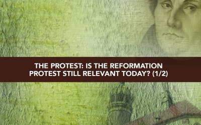 Session 7 – The Protest – Is the Reformation protest still relevant today? Part 1