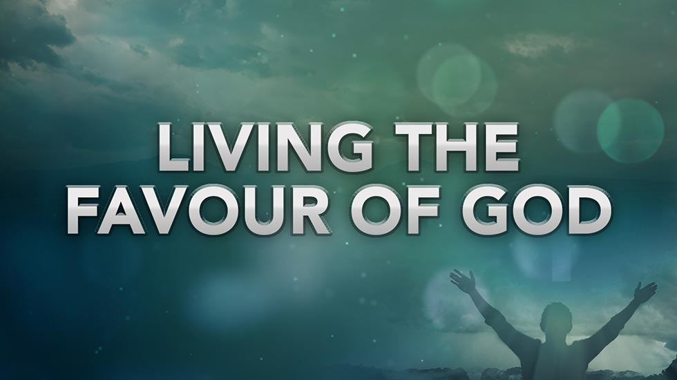 Living in the Favour of God - Kensington Temple