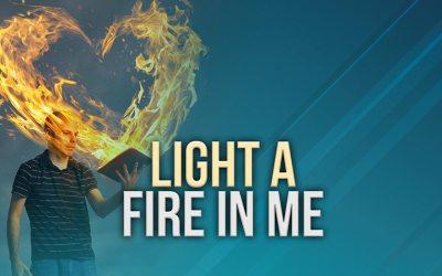 Light A Fire In Me