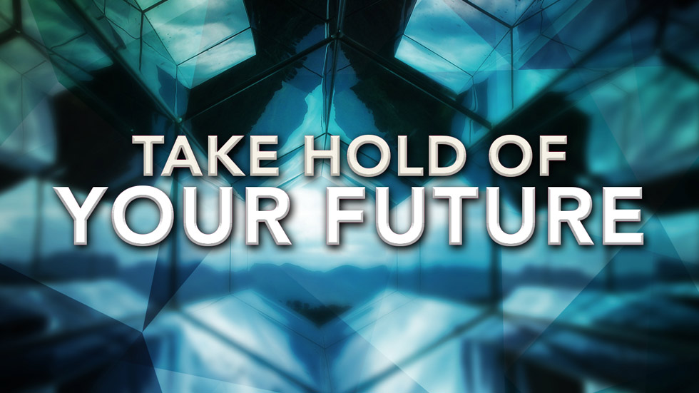 Take hold of your Future