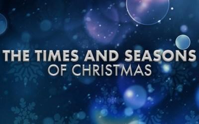 The Times and Seasons of Christmas