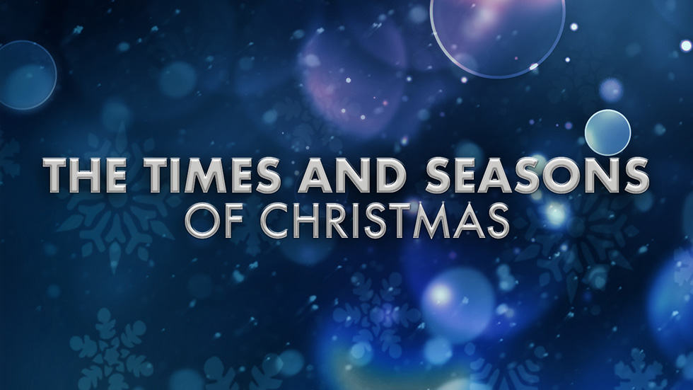The Times and Seasons of Christmas