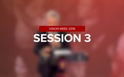 Vision Week 2018 – Session 3