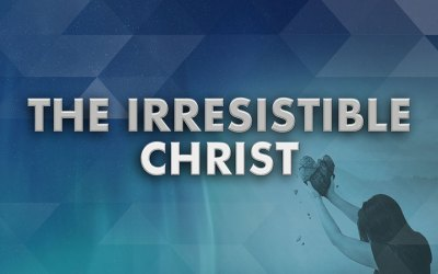 The Irresistible Christ
