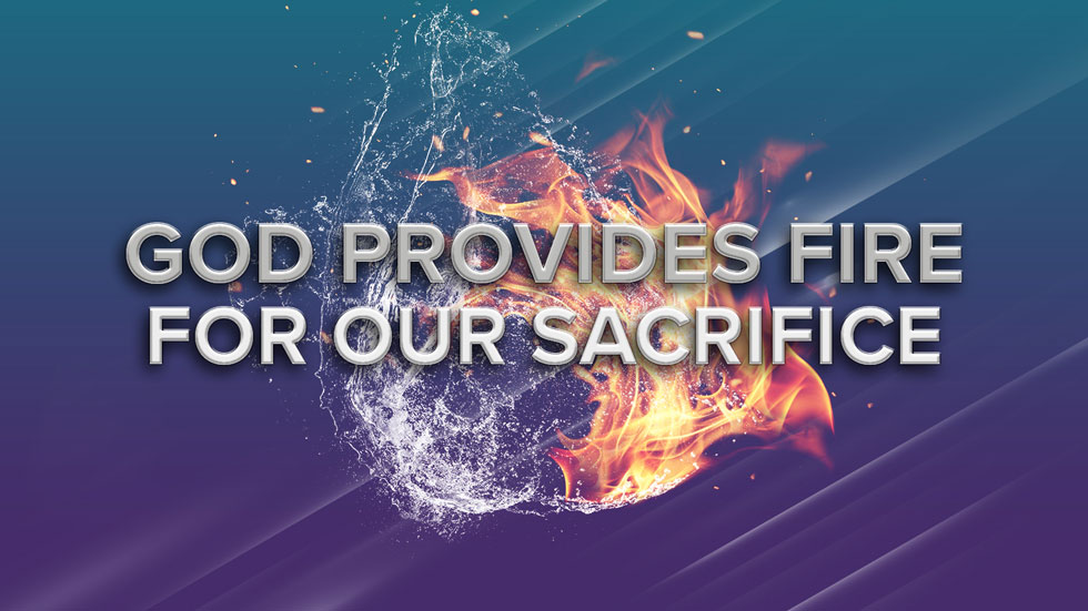 God Provides Fire for Our Sacrifice