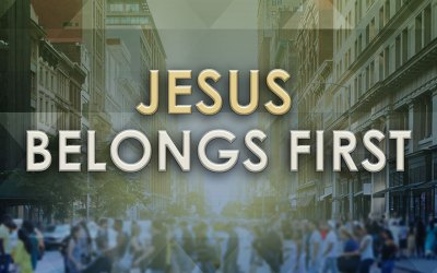 Jesus Belongs First!