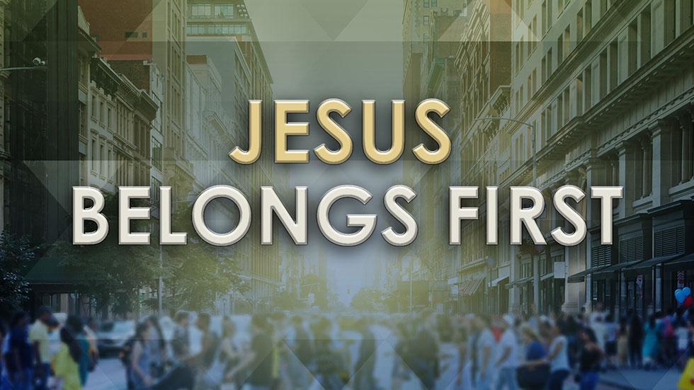 Jesus Belongs First!