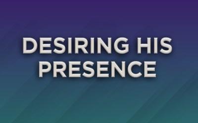Desiring His Presence