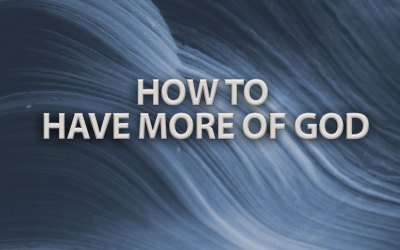 How to Have More of God