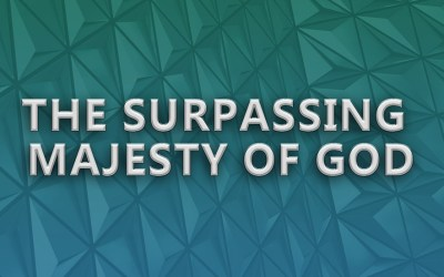 The Surpassing Majesty of God