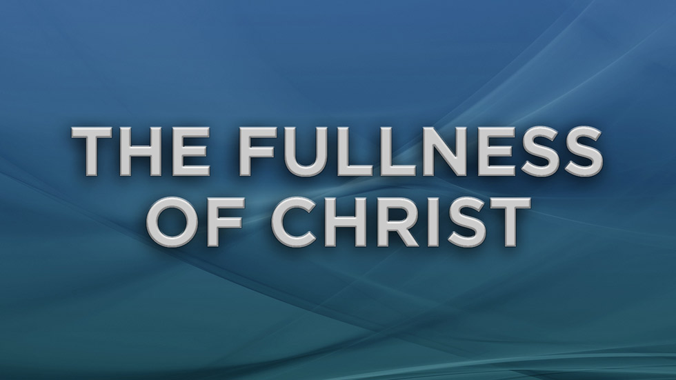 The Fullness of Christ