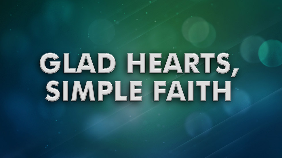 Glad Hearts, Simple Faith