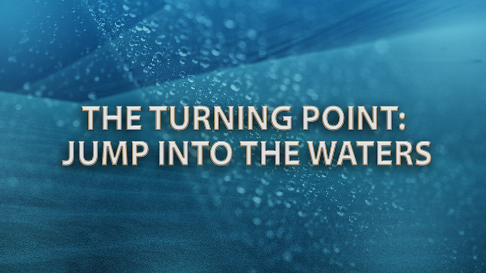 The Turning Point Jump into the waters