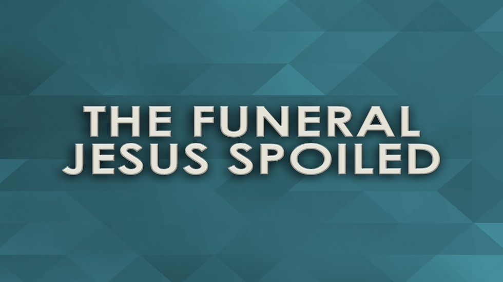 The Funeral Jesus Spoiled