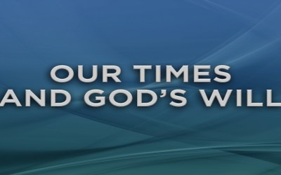Our Times and God's Will