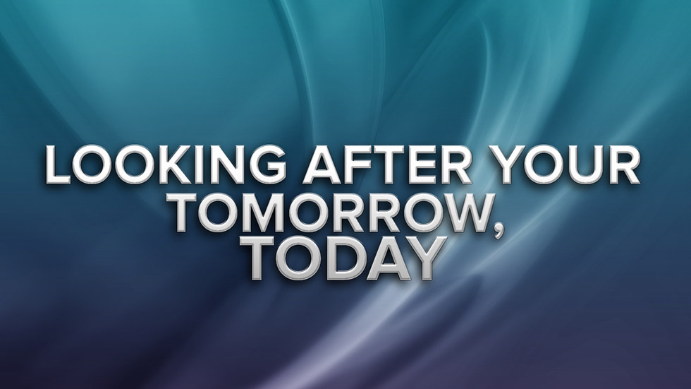 Looking After Your Tomorrow Today