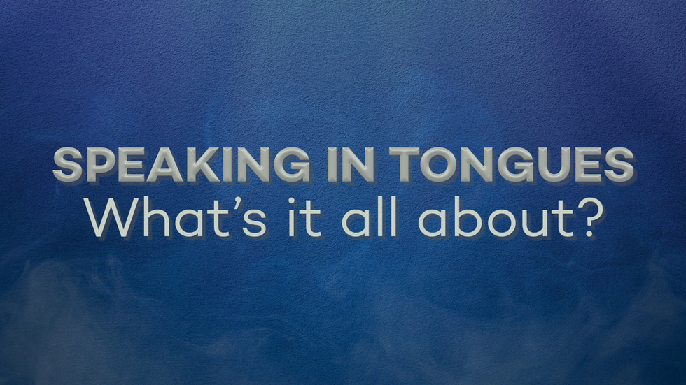 Speaking in Tongues – Whats it all About?