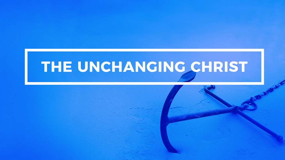 The Unchanging Christ