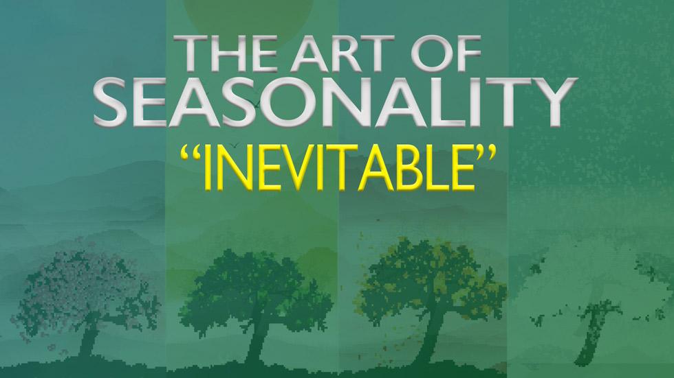 The Art of Seasonality: Inevitable