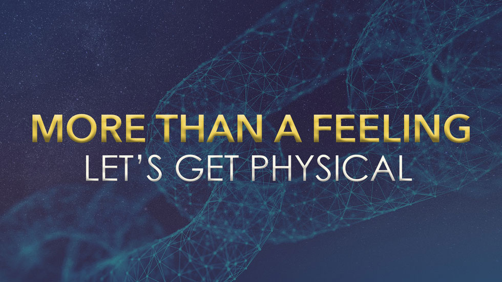 More Than A Feeling : Let's Get Physical