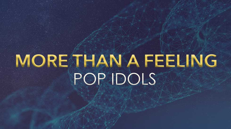 More than a Feeling: Pop Idols
