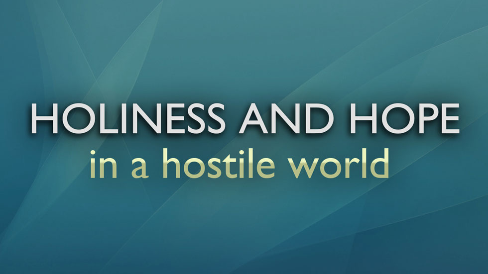 Holiness and Hope in a Hostile World