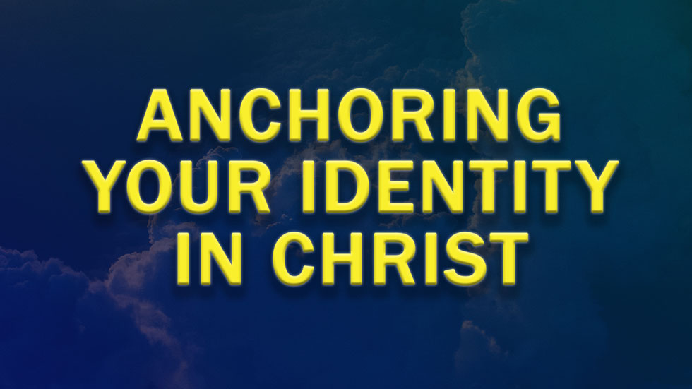 Anchoring Your Identity in Christ